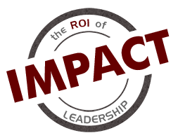 IMPACT the ROI of Leadership