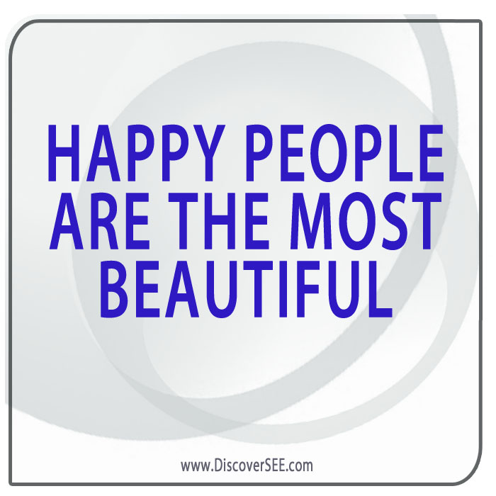 HAPPY PEOPLE ARE THE MOST BEAUTIFUL PEOPLE