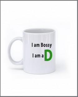 I am Bossy, I am a D
