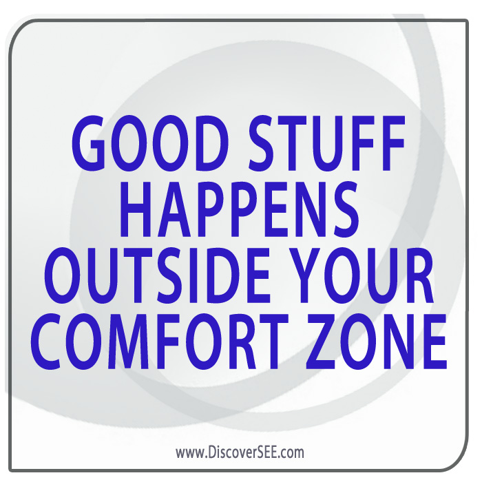 GOOD STUFF HAPPENS OUTSIDE YOUR COMFORT ZONE