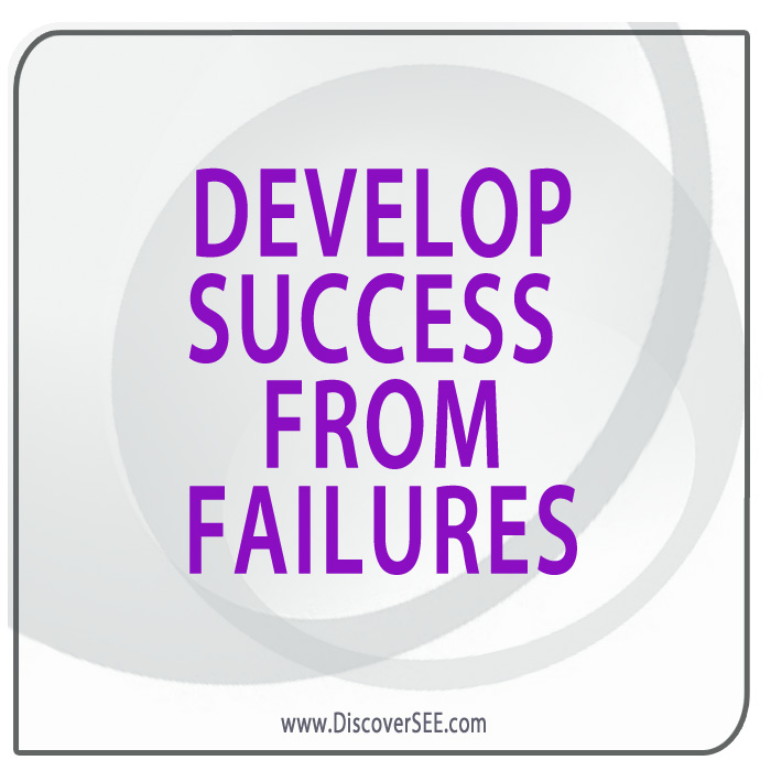 DEVELOP SUCCESS FROM FAILURES