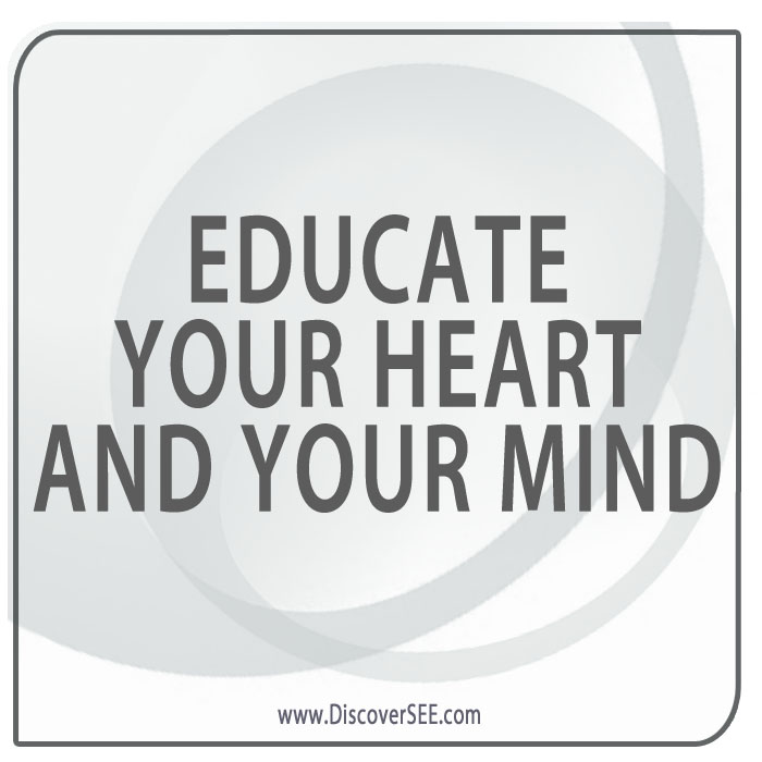 EDUCATE YOUR HEART AND YOUR MIND