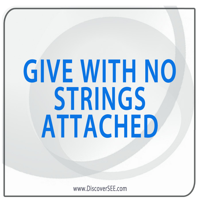 GIVE WITH NO STRINGS ATTACHED