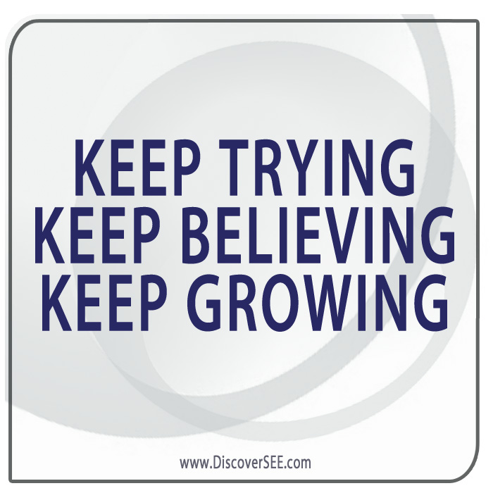 KEEP TRYING KEEP BELIEVING KEEP GROWING