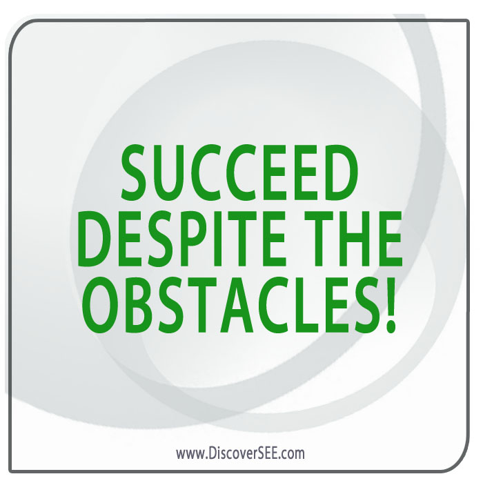 SUCCEEED DESPITE THE OBSTACLES