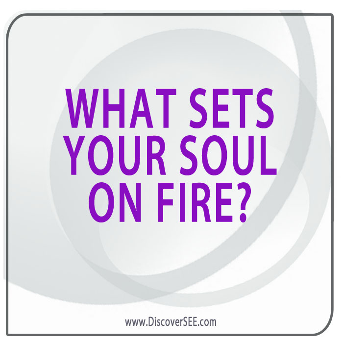 WHAT SETS YOUR SOUL ON FIRE