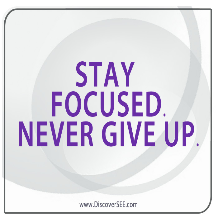 STAY FOCUSED NEVER GIVE UP
