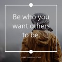 Be Who You Want Others To Be
