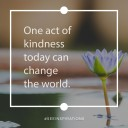 One act of kindness today can change the world